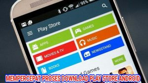 Cara Mempercepat Proses Download di Play Store Android