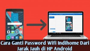 Cara Ganti Password Wifi Indihome Dari Jarak Jauh di HP Android