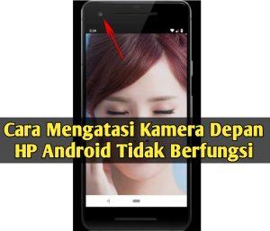 Cara Mengatasi Kamera Depan HP Android Tidak Berfungsi